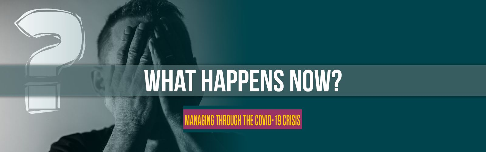 What happens now - covid-19 business